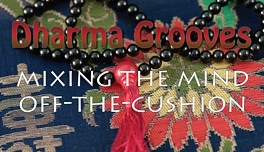 Dharma Grooves: More Mixing Meditation Off-the-Cushion