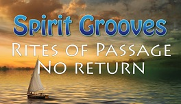 Spirit Grooves: Rites of Passage - The Point of No Return